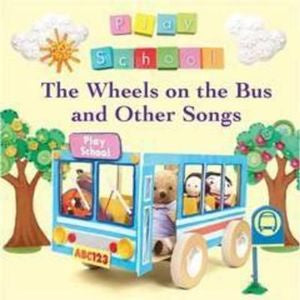 Play School – The Wheels On The Bus and Other Songs