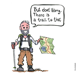 "Drawing of a hiker standing with a map saying ""but don't worry, there is a trail to that"". Illustration by Frits Ahlefeldt"