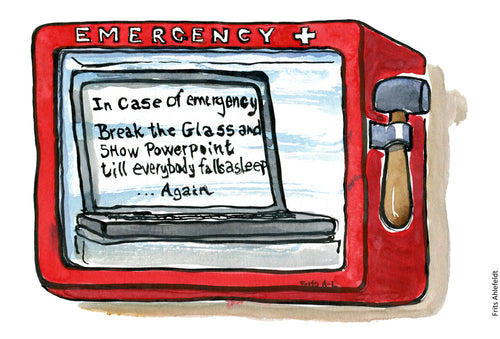 Drawing of a rescue safety box, with a hammer to break the glass. Inside a laptop with a PowerPoint presentation to make everybody fall asleep again. Illustration by Frits Ahlefeldt