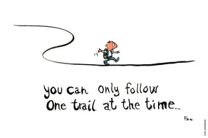 "Drawing of a hiker walking on a line ( path) and the text ""you can only follow one trail at the time. Illustration by Frits Ahlefeldt"