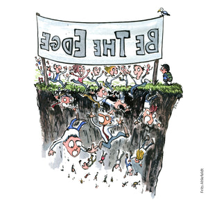 "People running towards an edge with the sign ""be the edge"" and falling out over it. Illustration by Frits Ahlefeldt"