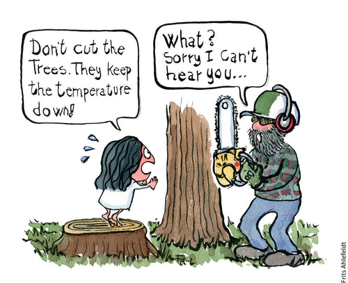 Drawing of a young girl saying don't cut the trees they keep the temperature down, to a forest worker who say. What sorry I can't hear you. Illustration by Frits Ahlefeldt
