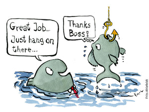 "Drawing of a fish being hooked and dragged from the water while another tie wearing fish say ""Great job, hang on there"" And fish say ""thanks boss"" Illustration by Frits Ahlefeldt"