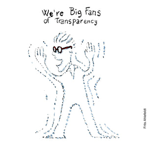 "Drawing of an almost invisible man with sunglasses saying ""we're big fans of transparency"" Technology illustration by Frits Ahlefeldt"
