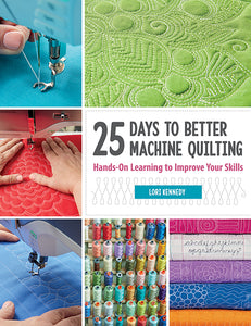 25 Days to Better Machine Quilting - Hands-On Learning to Improve Your Skills