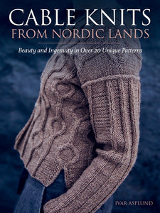 Cable Knits from Nordic Lands: Knitting Beauty and Ingenuity in Over 20 Unique Patterns   *Releases 9/24