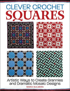 Clever Crochet Squares: Artistic Ways to Create Grannies and Dramatic Designs