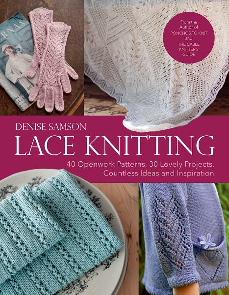 Lace Knitting: 40 Openwork Patterns, 30 Lovely Projects, Countless Ideas & Inspiration