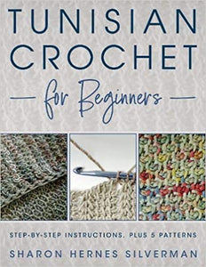 Tunisian Crochet for Beginners: Step-by-step Instructions, plus 5 Patterns!  **Release 10/2021