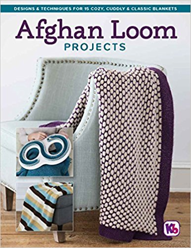 Afghan Loom Projects: Designs & Techniques for 15 Cozy, Cuddly & Classic Blankets