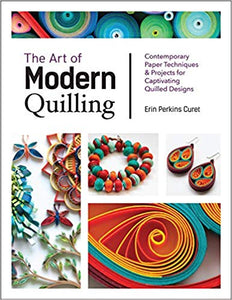 The Art of Modern Quilling: Contemporary Paper Techniques & Projects