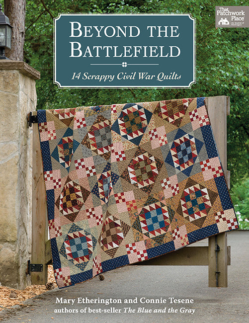 Beyond the Battlefield - 14 Scrappy Civil War Quilts - Authors of best-seller The Blue and the Gray