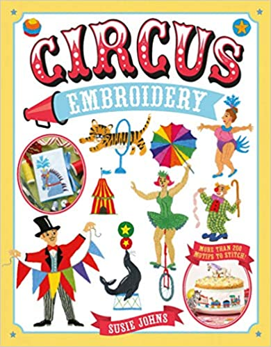 Circus Embroidery: More than 200 motifs and projects to stitch