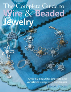 The Complete Guide to Wire and Beaded Jewelry