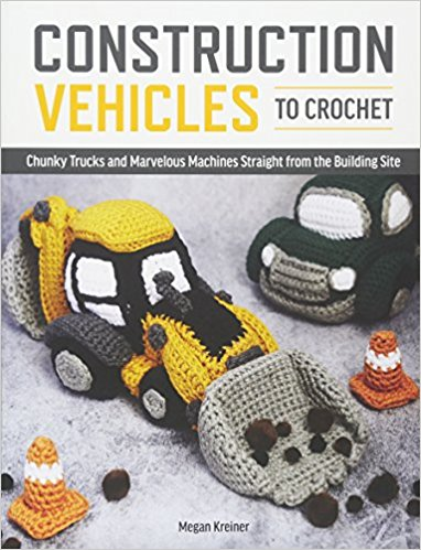 Construction Vehicles to Crochet: A Dozen Chunky Trucks and Mechanical Marvels Straight from the Building Site