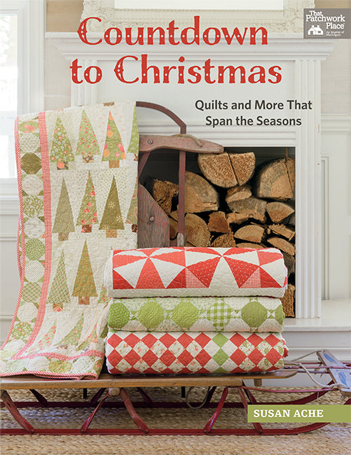 Countdown to Christmas - Quilts and More That Span the Seasons