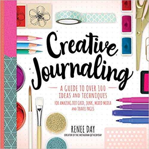 Creative Journaling: A Guide to Over 100 Techniques and Ideas for Amazing Dot Grid, Junk, Mixed Media, and Travel Pages  ** Releases 1/14/20