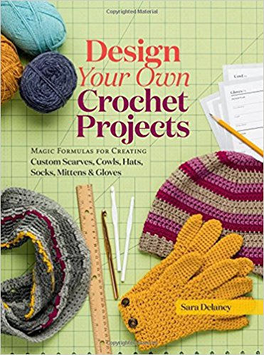 Design Your Own Crochet Projects: Magic Formulas for Creating Custom Scarves, Cowls, Hats, Socks, Mittens & Gloves (S)