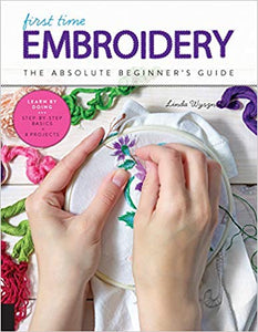 First Time Embroidery and Cross Stitch: The Absolute Beginner's Guide