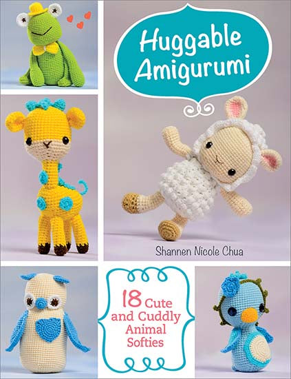 Huggable Amigurumi - 18 Cute and Cuddly Animal Softies