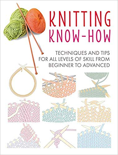 Knitting Know-How: Techniques and tips for all levels of skill from beginner to advanced  *Releases 3/10/20