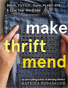 Make Thrift Mend: Stitch, Patch, Darn, Plant-Dye & Love Your Wardrobe *Releases in 4/20