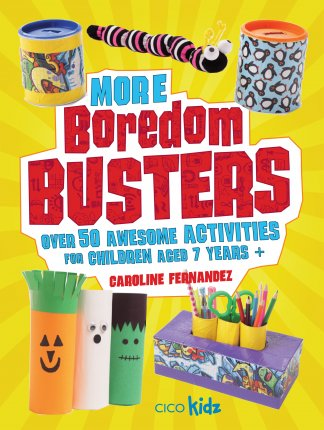 More Boredom Busters Over 50 awesome activities for children aged 7 years