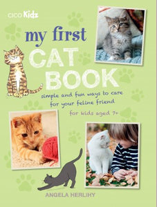 My First Cat Book Simple and fun ways to care for your feline friend for kids aged 7+