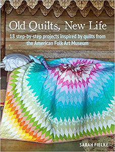 Old Quilts, New Life: 18 step-by-step projects inspired by quilts from the American Folk Art Museum **Releases 4/2020