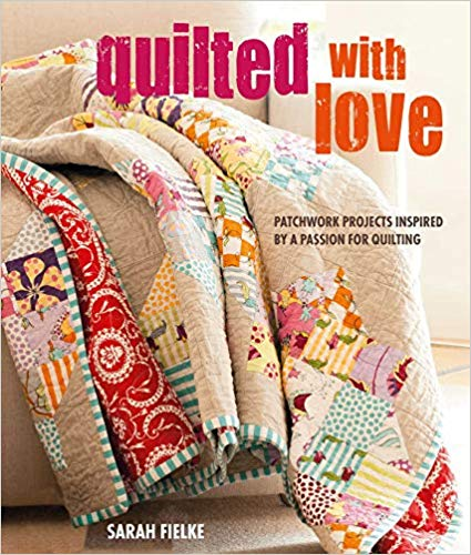 Quilted with Love: Patchwork projects inspired by a passion for quilting