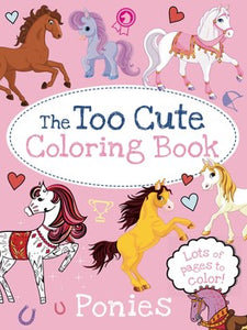 The Too Cute Coloring Book: Ponies