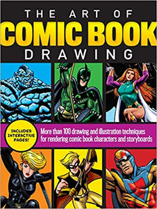 The Art of Comic Book Drawing: More than 100 drawing and illustration techniques for rendering comic book characters and storyboards  **Releases 3/10/20
