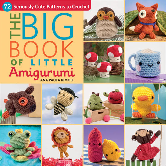 The Big Book of Little Amigurumi - 72 Seriously Cute Patterns to Crochet