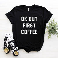 OK BUT FIRST COFFEE Letters Print Women Tshirt Cotton Casual Funny t Shirt
