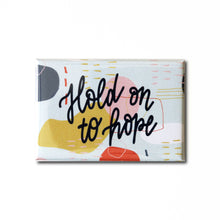 "Load image into Gallery viewer, ""Hold on to hope"" Inspirational Magnet"