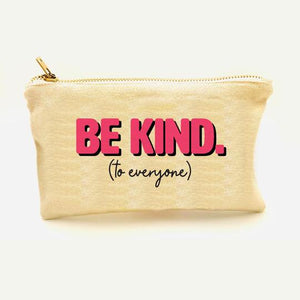 "Canvas Cosmetic Pouch Bag - ""Be Kind (to everyone)"" - Various Colors"