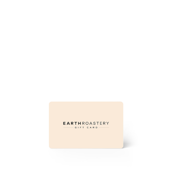 Earth Roastery | Gift Card | E-Gift Card