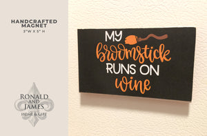Handcrafted Magnet - My Broomstick Runs on Wine!