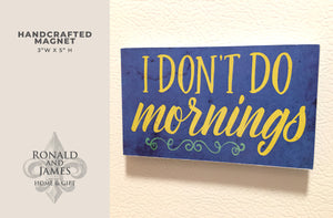 Handcrafted Magnet - I Don't Do Mornings