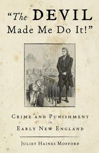 """The Devil Made Me Do It!"" - Crime and Punishment in Early New England"