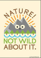 """Nature! Not wild about it."" Magnet"