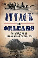 Attack On Orleans: The World War I Submarine Raid on Cape Cod