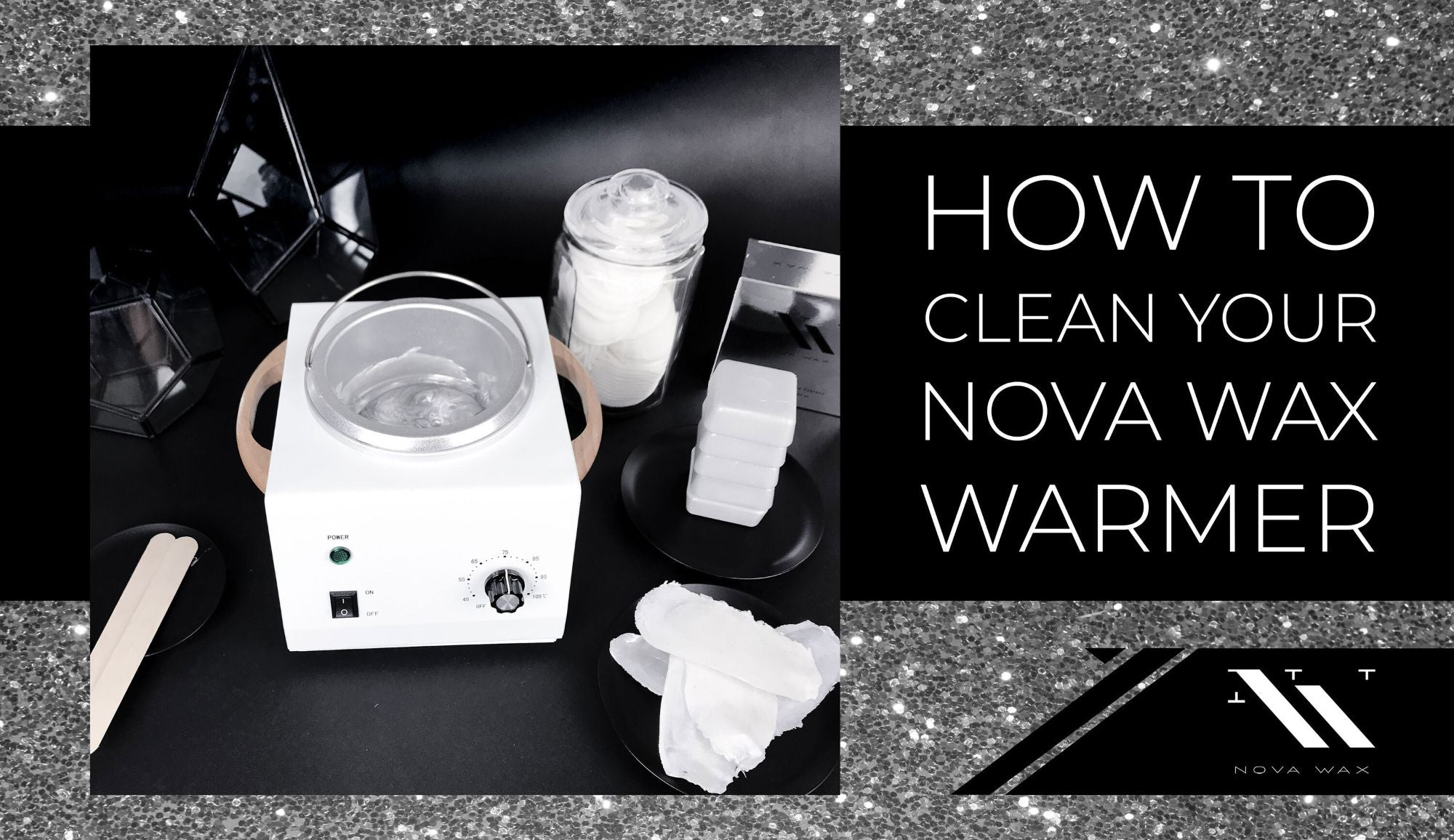 How to Clean Your Nova Wax Warmer