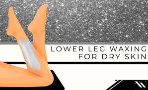 Lower Leg Waxing for Dry Skin