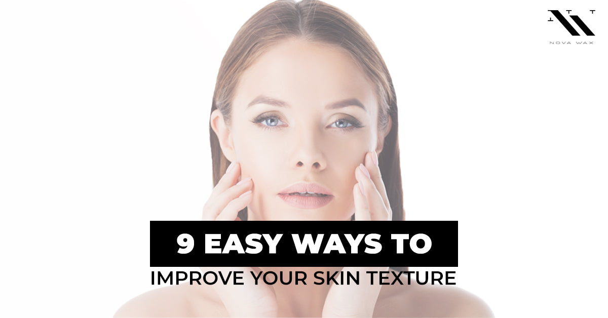 9 easy ways to improve your skin texture