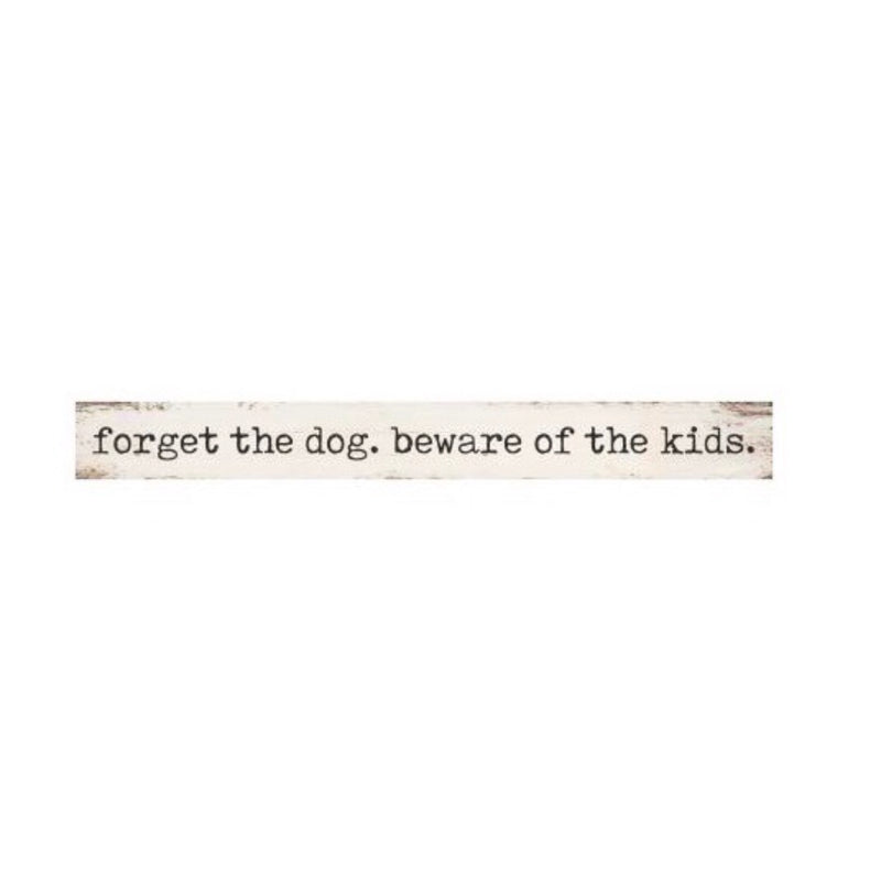 Forget The Dog. Beware Of The Kids. Wood Sign