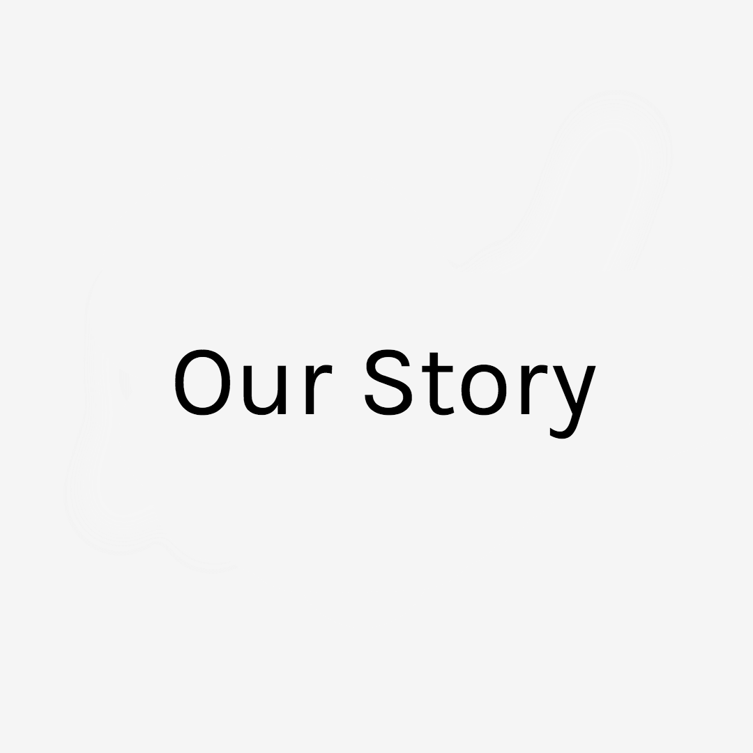 Image with a cream background and black text that says Our Story