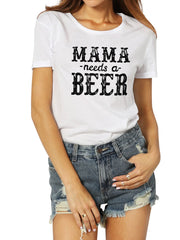 MAMA NEEDS A BEER Letters Printed T-shirts