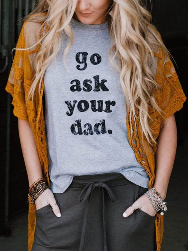 Mother's Day Go Ask Your Dad  T-Shirt