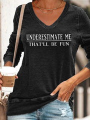 Underestimate Me That'll Be Fun V-neck Sweatshirt